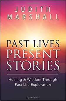 Past Lives, Present Stories: Healing & Wisdom Through Past Life Exploration by Judith Marshall (2014-10-08)