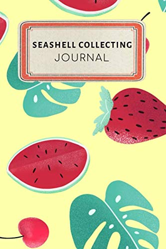 Seashell collecting Journal: Cute Colorful Tropical Fruit Watermelon Strawberry Dotted Grid Bullet Journal Notebook - 100 pages 6 x 9 inches Log Book (My Crafts  Hobbies Series Volume 68)