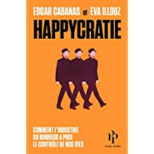Happycratie - Comment l'industrie du bonheur a pris le contrôle de nos vies (French Edition)