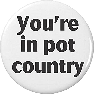 You're in pot country Magnet Weed Cannabis Marijuana from A&T Designs