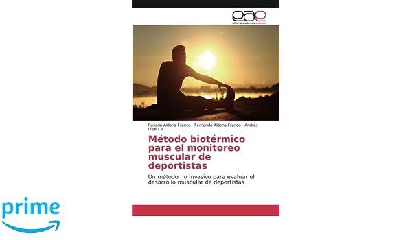 Método biotérmico para el monitoreo muscular de deportistas: Un método no invasivo para evaluar el desarrollo muscular de deportistas (Spanish Edition): ...