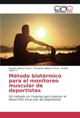 Download Método biotérmico para el monitoreo muscular de deportistas: Un método no invasivo para evaluar el desarrollo muscular de deportistas (Spanish Edition) ebook