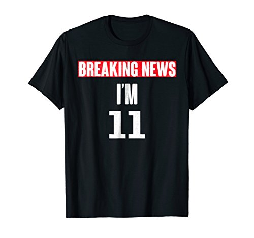 Funny Breaking News I'm 11 Tshirt, Cool Birthday Gift Idea -