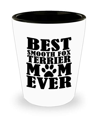 Funny Mother's Day Shot Glass - Best Smooth Fox Terrier Mom ever - Dog Lover Gift Idea From Daughter Son Husband Unique Birthday Present Novelty Cup For Parent Men Women