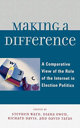 Books : Making a Difference: A Comparative View of the Role of the Internet in Election Politics (Lexington Studies in Political Communication)