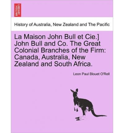 Download La Maison John Bull Et Cie.] John Bull and Co. the Great Colonial Branches of the Firm: Canada, Australia, New Zealand and South Africa. (Paperback) - Common pdf