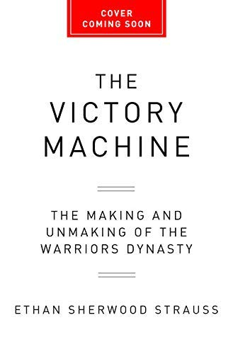 The Victory Machine: The Making and Unmaking of the Warriors Dynasty por Ethan Sherwood Strauss