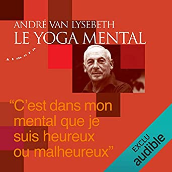 Amazon Com Le Yoga Mental Audible Audio Edition Andre