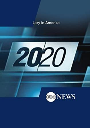 ABC News 20/20 Lazy in America