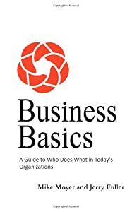 Business Basics: A Guide to Who Does What in Today's Organizations