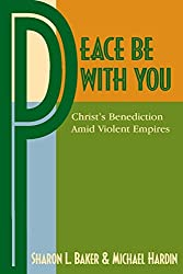 Peace Be with You: Christ's Benediction Amid Violent Empires