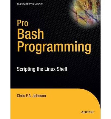 [(Pro Bash Programming: Scripting the Linux Shell )] [Author: Chris F.A. Johnson] [Oct-2009]