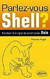 Parlez-Vous Shell? Initiation à la Ligne de Commande Unix