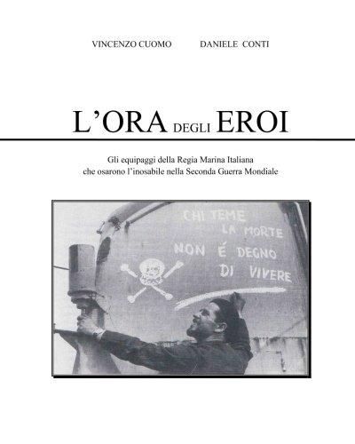 Download L'Ora degli Eroi: Gli equipaggi della Regia Marina Italiana che osarono l'inosabile nella Seconda Guerra Mondiale (Italian Edition) pdf