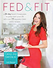Fed & Fit: A 28 Day Food & Fitness Plan to Jump-Start Your Life with Over 175 Squeaky-Clean Paleo Recipes
