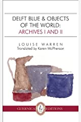 Delft Blue & Objects of the World: Archives I and II (Essential Translations Series) Paperback