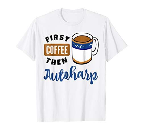 First Coffee Then Autoharp Music Lover Coffee Mug T-Shirt