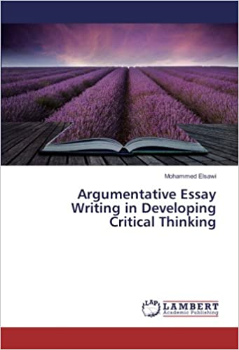 Argumentative Essay Writing In Developing Critical Thinking  Argumentative Essay Writing In Developing Critical Thinking Mohammed  Elsawi  Amazoncom Books