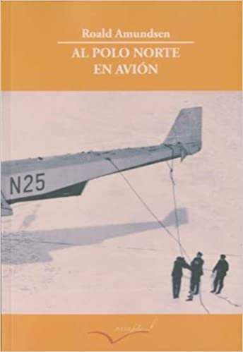 Al Polo Norte en avión. (Leer y viajar): Amazon.es: Roald Amundsen ...