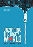 Unzipping the Digital World : How to Survive and Thrive, Willets, Keith, 0985205865