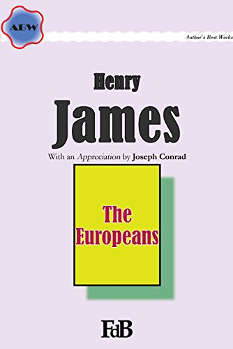 The Europeans (Annotated): With an Appreciation by Joseph Conrad (ABW. Henry James Book 7)