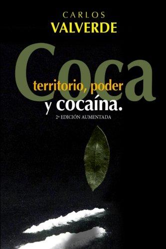 Coca, Territorio, Poder... y Cocaina (Spanish Edition) [Carlos Valverde] (Tapa Blanda)