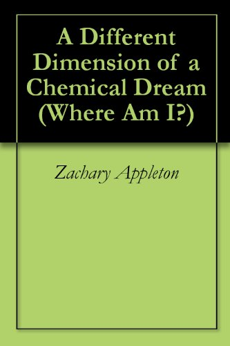 A Different Dimension of a Chemical Dream (Where Am I? Book 1)