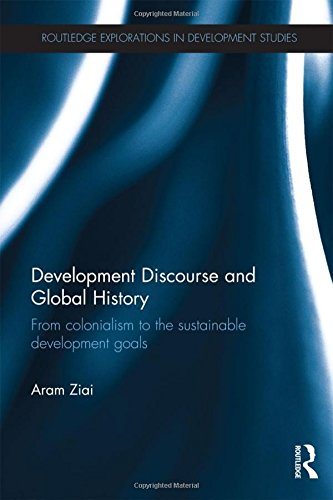 Development Discourse and Global History: From colonialism to the sustainable development goals (Routledge Explorations
