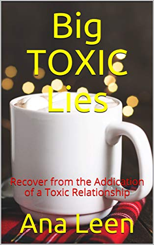 Big TOXIC Lies: Recover from the Addiction of a Toxic Relationship