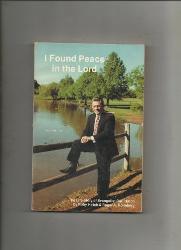 I Found Peace in the Lord: the Life Story of Evangelist Carl Hatch