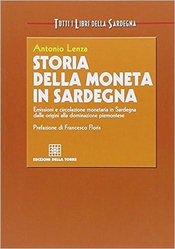 Téléchargement au format ebook txt Storia della moneta in Sardegna. Emissioni e circolazione monetaria in Sardegna dalle origini alla dominazione piemontese FB2