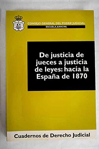 De justicia de jueces a justicia de leyes: hacia la España de 1870 ...