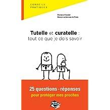 Tutelle et curatelle: tout ce que je dois savoir 25 questions-réponses pour protéger mes proches (Droit dans la poche) (French Edition)