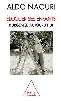 Eduquer ses enfants : L'urgence aujourd'hui par Naouri