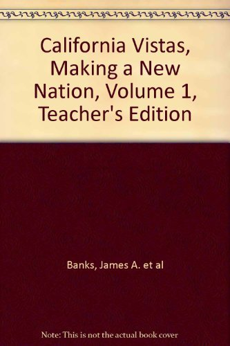 Making a New Nation (California Vistas, Teachers Edition, Vol. 1)