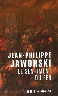 Le sentiment du fer par Jean-Philippe Jaworski