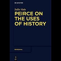 Peirce on the Uses of History (Peirceana Book 4) (English Edition)