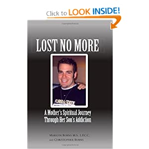Lost No More...A Mother's Spiritual Journey Through Her Son's Addiction M.S., L.P.C.C., Marilyn Burns and Christopher Burns