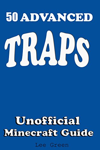 50 Advanced Traps : Ultimate Survival Guide;Tutorial with Secret Tips and Tricks You Might Not Have Known; Suggestions for Players and Monsters Traps;Unofficial Minecraft Player's Guide (Printable Digital Map)