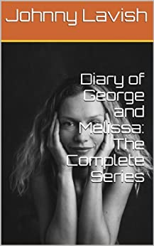 Diary of George and Melissa: The Complete Series by [Lavish, Johnny]