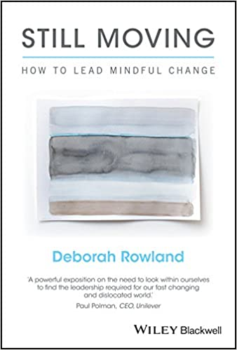 Still Moving: How to Lead Mindful Change - Deborah Rowland ...