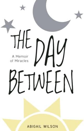 The Day Between: A Memoir of Miracles