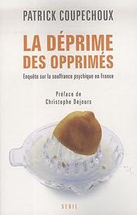 La déprime des opprimés : Enquête sur la souffrance psychique en France par Patrick Coupechoux