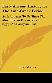 Book Early Ancient History Or The Ante-Greek Period: As It Appears To Us Since The Most Recent Discoveries In Egypt And Assyria (1858)