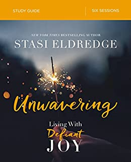 Unwavering study guide: living with defiant joy: stasi eldredge.