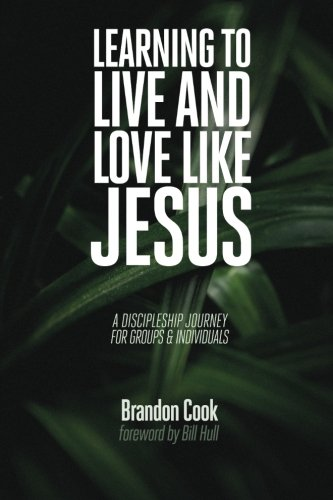 Learning to Live and Love Like Jesus: A Discipleship Journey for Groups and Individuals