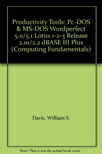 Productivity Tools: Pc-DOS & MS-DOS Wordperfect 5.0/5.1 Lotus 1-2-3 Release 2.01/2.2 dBASE III Plus (Computing Funda