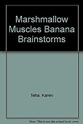 Marshmallow Muscles Banana Brainstorms