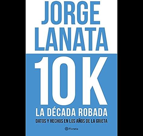 10 K: La década robada eBook: Lanata, Jorge: Amazon.es: Tienda Kindle