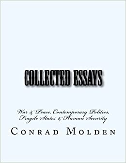 collected essays war peace contemporary politics fragile  collected essays war peace contemporary politics fragile states human security mr conrad joseph molden 9781508444824 com books